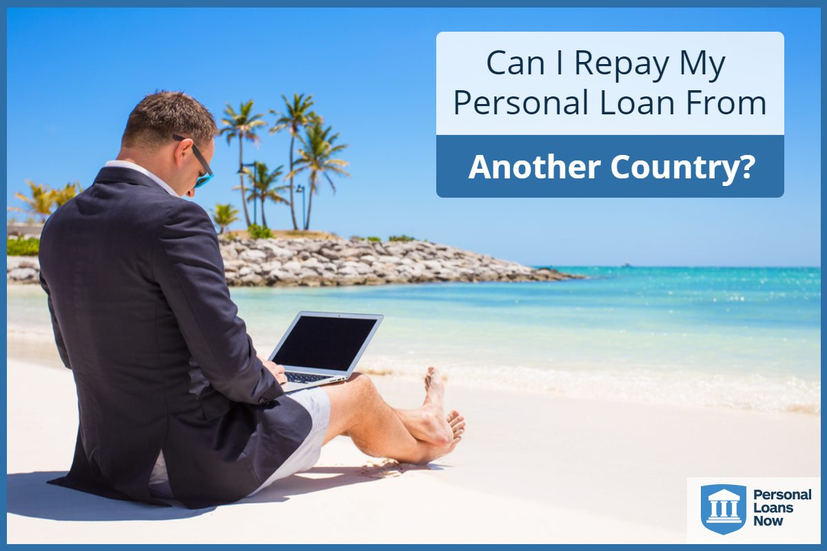 repay my personal loan from abroad - Personal Loans Now