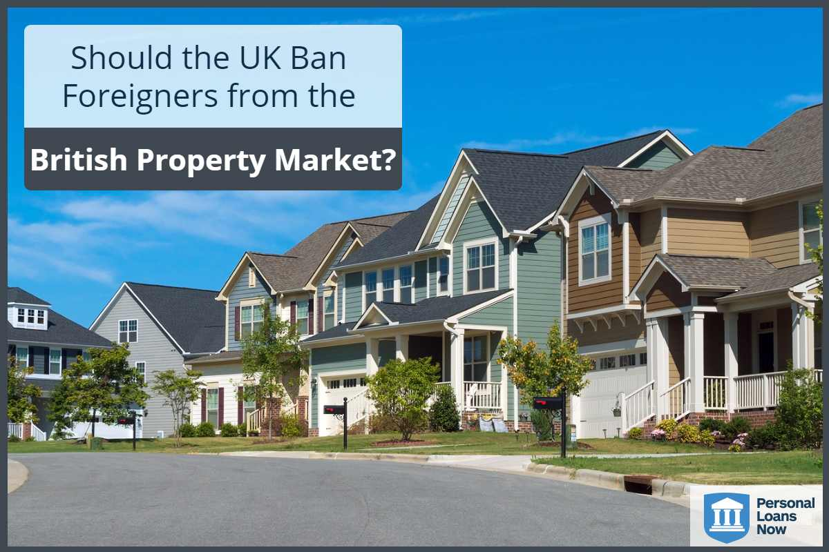 Should We Ban Foreigners from the British Property Market? Personalloansnow