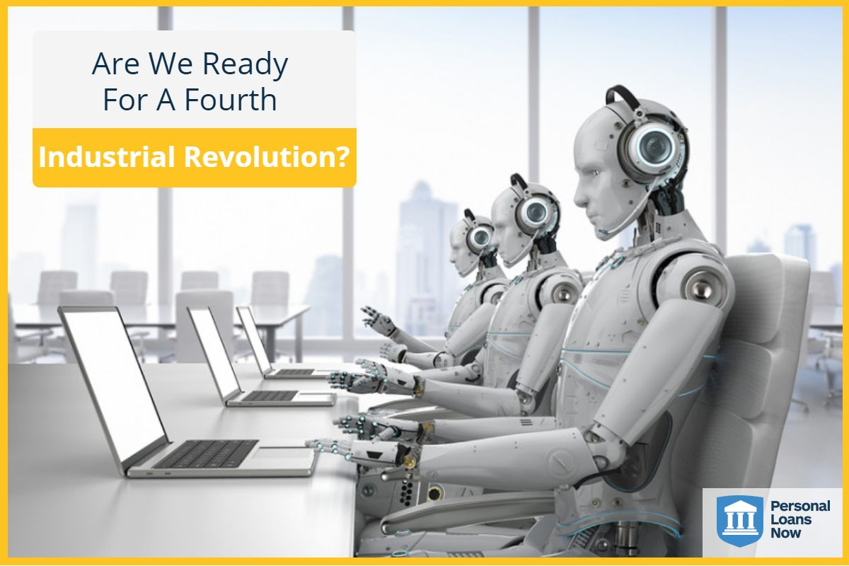 Are we ready for a fourth industrial revolution? Personal Loans Now