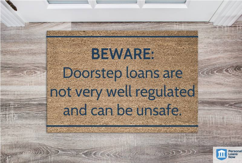 BEWARE: Doorstep loans are  not very well regulated and can be unsafe - Personal Loans Now