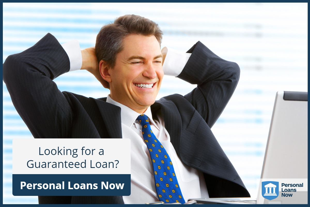 Looking for a guaranteed loan? Personal Loans Now